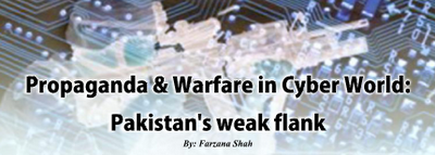 Propaganda and Warfare in Cyber World: Pakistan's weak flank